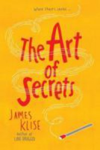 The Art of Secrets - James Klise