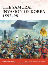 The Samurai Invasion of Korea 1592-98 - Stephen Turnbull