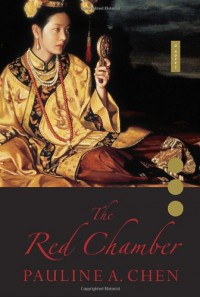 The Red Chamber - Pauline A. Chen