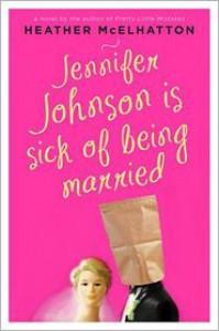 Jennifer Johnson Is Sick of Being Married: A Novel - Heather McElhatton