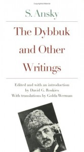 The Dybbuk and Other Writings by S. Ansky - S. Ansky, Golda Werman, David G. Roskies