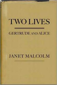 Two Lives: Gertrude and Alice - Janet Malcolm