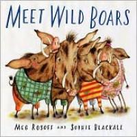 Meet Wild Boars - Meg Rosoff, Sophie Blackall