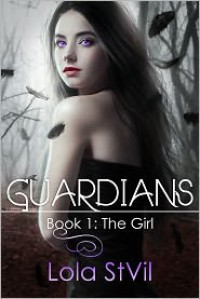 Guardians Book 1: The Girl - Lola St.Vil