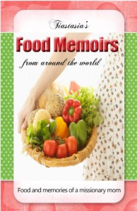 Tiastasia's Food Memoirs: Food & Memories of a Missionary Mom - Stasia Nielsen