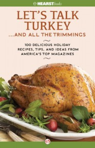 Let's Talk Turkey . . . And All the Trimmings: 100 Delicious Holiday Recipes, Tips, and Ideas from America's Top Magazines - Hearst