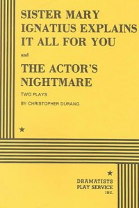 Sister Mary Ignatius Explains It All For You / Actor's Nightmare - Christopher Durang