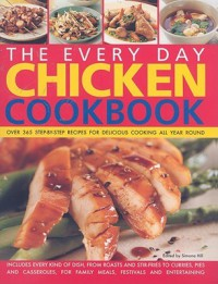 The Everyday Chicken Cookbook: Over 365 Step-By-Step Recipes for Delicious Cooking All Year Round - Simona Hill
