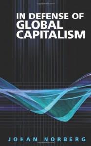 In Defense of Global Capitalism - Johan Norberg, Roger Tanner, Julián Sánchez
