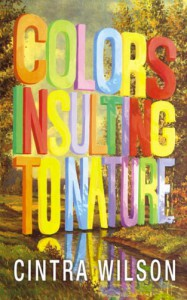 Colors Insulting To Nature - Cintra Wilson