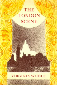 The London Scene: Five Essays - Virginia Woolf