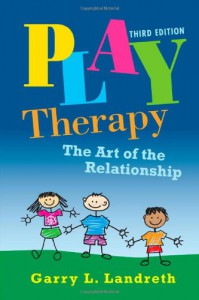 Play Therapy: The Art of the Relationship - Garry L. Landreth