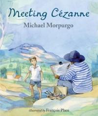 Meeting Cezanne - Michael Morpurgo, François Place