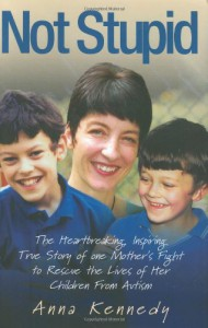 Not Stupid: The Story of One Mother's Fight to Rescue the Lives of Her Children from Autism - Anna Kennedy, Ivan Sage