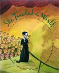 She Touched the World: Laura Bridgman, Deaf-Blind Pioneer - Sally Hobart Alexander, Robert   Alexander, Robert Alexander