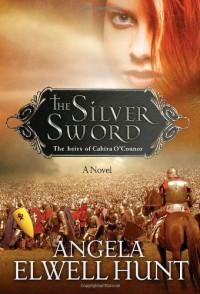 The Silver Sword - Angela Elwell Hunt
