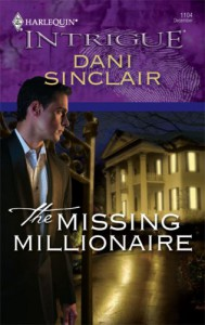 The Missing Millionaire (Harlequin Intrigue #1104) - Dani Sinclair