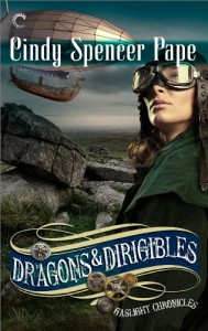 Dragons & Dirigibles (The Gaslight Chronicles) - Cindy Spencer Pape