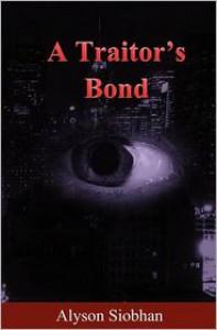 A Traitor's Bond - Alyson Siobhan
