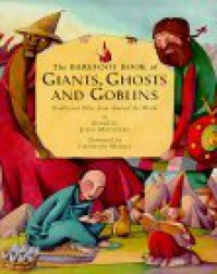 The Barefoot Book of Giants, Ghosts and Goblins: Traditional Tales from Around the World - John Matthews