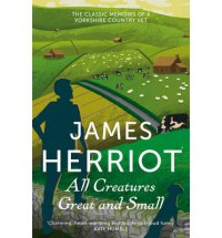 All Creatures Great and Small: The Classic Memoirs of a Yorkshire Country Vet - James Herriot