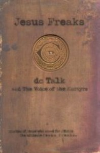 Jesus Freaks: DC Talk and The Voice of the Martyrs - Stories of Those Who Stood for Jesus, the Ultimate Jesus Freaks - Voice of the Martyrs, D.C. Talk