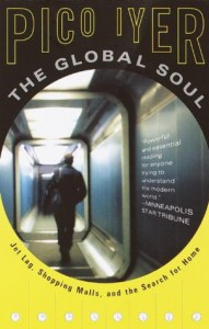 The Global Soul: Jet Lag, Shopping Malls, and the Search for Home (Vintage Departures) - Pico Iyer