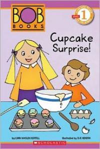 Scholastic Reader Level 1: BOB Books: Cupcake Surprise! - Lynn Maslen Kertell, Sue Hendra