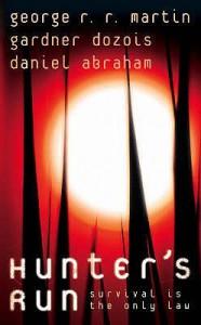 Hunter's Run - Daniel Abraham, George R.R. Martin, Gardner R. Dozois