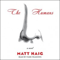 The Humans (Audio) - Matt Haig, Mark Meadows