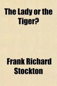 The Lady or the Tiger?: And, the Discourager of Hesitancy - Frank R. Stockton