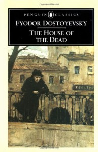 The House of the Dead - Fyodor Dostoyevsky, David McDuff