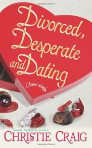 Divorced, Desperate And Dating - Christie Craig