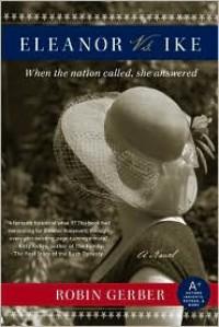 Eleanor vs. Ike: A Novel - Robin Gerber