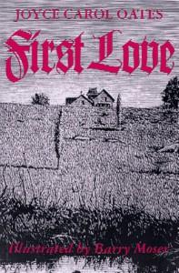 First Love: A Gothic Tale - Joyce Carol Oates, Barry Moser