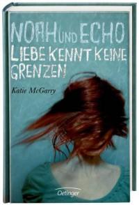 Noah und Echo - Liebe kennt keine Grenzen  - Katie McGarry