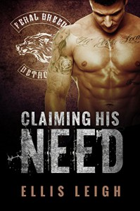 Claiming His Need: Feral Breed Motorcycle Club #2 - Ellis Leigh