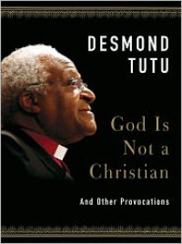 God Is Not a Christian: And Other Provocations - Desmond Tutu