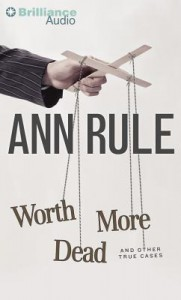 Worth More Dead: And Other True Cases - Laural Merlington, Ann Rule