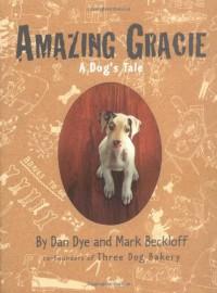 Amazing Gracie: A Dog's Tale - Dan Dye;Mark Beckloff