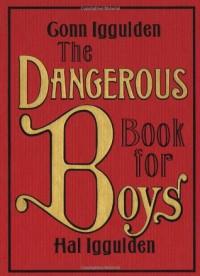 The Dangerous Book for Boys - Conn Iggulden, Hal Iggulden