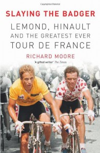 Slaying the Badger: LeMond, Hinault and the Greatest Ever Tour de France - Richard  Moore