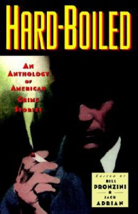 Hardboiled: An Anthology of American Crime Stories - Elmore Leonard, Lawrence Block, Raymond Chandler, James Ellroy, Leigh Brackett, Ed Gorman, James M. Cain, Jim Thompson, David Goodis, Chester Himes, David Alexander, James Reasoner, Dashiell Hammett, Bill Pronzini, Margaret Maron, Evan Hunter, Andrew Vachss, Helen Nielsen