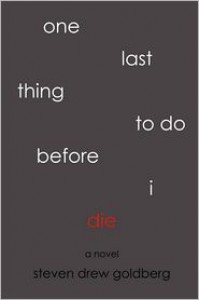 One Last Thing to Do Before I Die - Steven Drew Goldberg