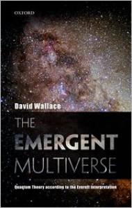 The Emergent Multiverse: Quantum Theory According to the Everett Interpretation - David     Wallace