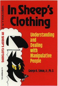 In Sheep's Clothing: Understanding and Dealing with Manipulative People - George K. Simon Jr.
