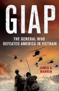 Giap: The General Who Defeated America in Vietnam - James A. Warren