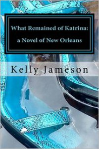 What Remained of Katrina - Kelly Jameson