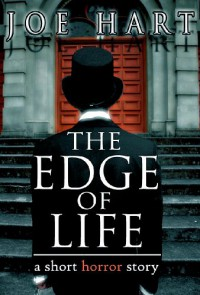 The Edge of Life: A Short Horror Story - Joe Hart