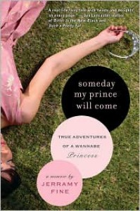 Someday My Prince Will Come: True Adventures of a Wannabe Princess - Jerramy Fine